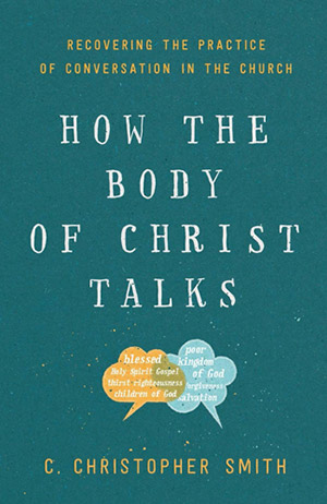 How the Body of Christ Talks: Recovering the Practice of Conversation in the Church